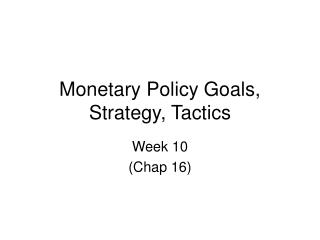 Monetary Policy Goals, Strategy, Tactics