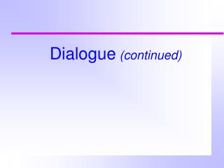 Dialogue  (continued)