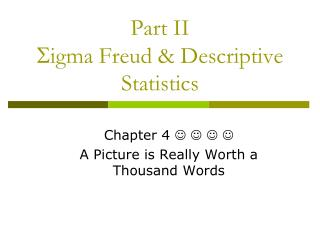 Part II S igma Freud & Descriptive Statistics