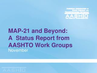 MAP-21 and Beyond:  A  Status Report from AASHTO Work Groups