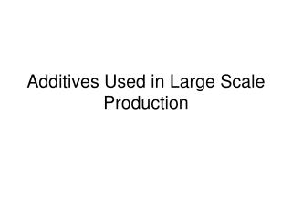 Additives Used in Large Scale Production