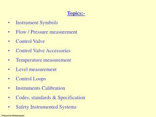 Topics:- Instrument Symbols Flow / Pressure measurement Control Valve  Control Valve Accessories Temperature measurement