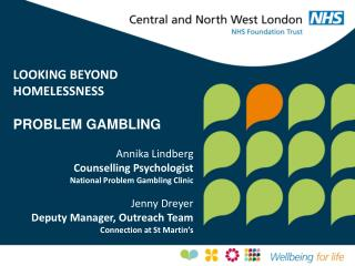 LOOKING BEYOND HOMELESSNESS  PROBLEM GAMBLING  Annika Lindberg  Counselling Psychologist  National Problem Gambling Clin