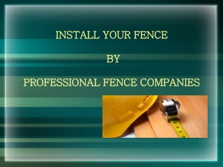 INSTALL YOUR FENCE BY PROFESSIONAL FENCE COMPANIES
