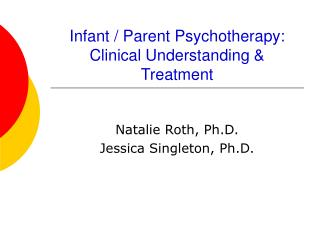Infant / Parent Psychotherapy:  Clinical Understanding & Treatment