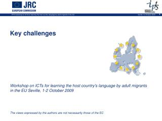 Key challenges Workshop on  ICTs for learning the host country's language by adult migrants in the EU Seville, 1-2 Octob