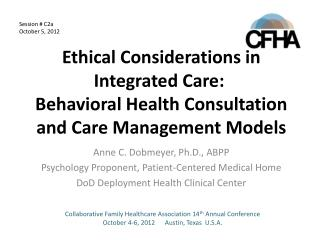 Ethical Considerations in Integrated Care:   Behavioral Health Consultation and Care Management Models