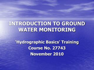 INTRODUCTION TO GROUND WATER MONITORING