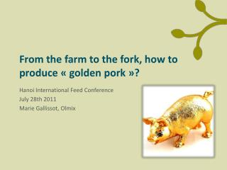 From the farm to the fork , how to produce « golden pork  »?