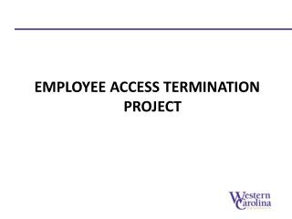 EMPLOYEE ACCESS TERMINATION PROJECT