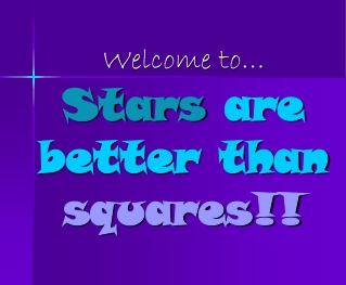 Stars are better than squares!!