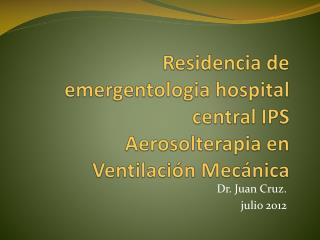 Residencia de  emergentologia  hospital central IPS  Aerosolterapia  en  Ventilación Mecánica