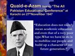 Quaid-e-Azam Said to  The All Pakistan Educational Conference  at Karachi on 27th November 1947