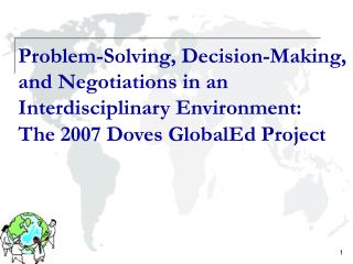 Problem-Solving, Decision-Making, and Negotiations in an Interdisciplinary Environment:  The 2007 Doves GlobalEd Project