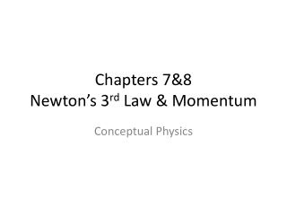 Chapters 7&8 Newton's 3 rd  Law & Momentum