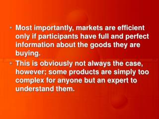 Most importantly, markets are efficient only if participants have full and perfect information about the goods they are