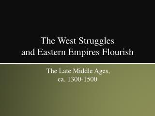 The West Struggles  and Eastern Empires Flourish