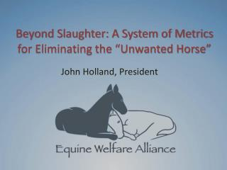 """Beyond Slaughter: A System of Metrics for Eliminating the """"Unwanted Horse"""""""
