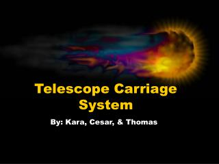 Telescope Carriage System