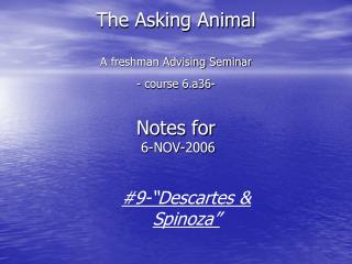The Asking Animal A freshman Advising Seminar - course 6.a36- Notes for   6-NOV-2006