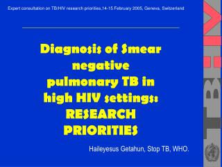 Diagnosis of Smear negative pulmonary TB in high HIV settings: RESEARCH PRIORITIES