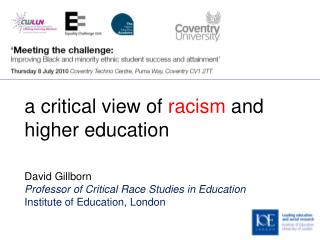 A critical view of racism and higher education    David Gillborn Professor of Critical Race Studies in Education Institu