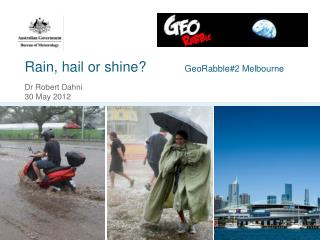 Rain, hail or shine?			 GeoRabble#2 Melbourne