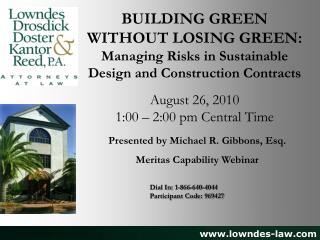 BUILDING GREEN WITHOUT LOSING GREEN: Managing Risks in Sustainable Design and Construction Contracts August 26, 2010 1:0
