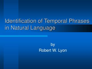Identification of Temporal Phrases in Natural Language