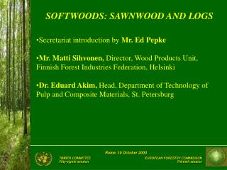 SOFTWOODS: SAWNWOOD AND LOGS