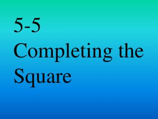 5-5  Completing the Square