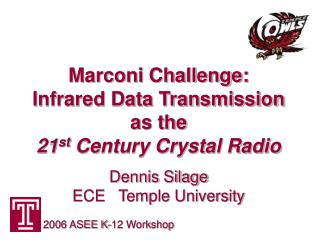 Marconi Challenge: Infrared Data Transmission as the 21 st  Century Crystal Radio Dennis Silage ECE   Temple University