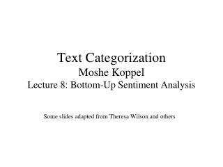 Text Categorization Moshe Koppel Lecture 8: Bottom-Up Sentiment Analysis