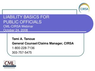 LIABILITY BASICS FOR  PUBLIC OFFICIALS CML-CIRSA Webinar October 24, 2008