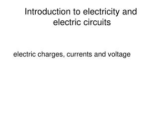 Introduction to electricity and  electric circuits