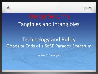 Energy Security  Tangibles and Intangibles  Technology and Policy Opposite Ends of a SoSE Paradox Spectrum