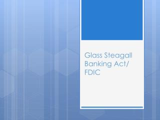 Glass  Steagall  Banking Act/ FDIC