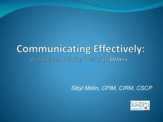 Communicating Effectively:  Working and Playing Well with  Others …