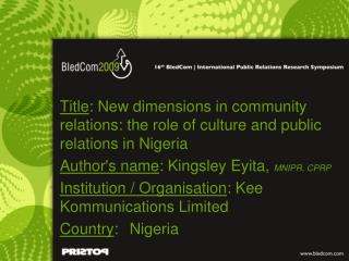 Title : New dimensions in community relations: the role of culture and public relations in Nigeria Author's name : Kings