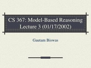 CS 367: Model-Based Reasoning Lecture 3 01