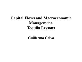 Capital Flows and Macroeconomic Management. Tequila Lessons