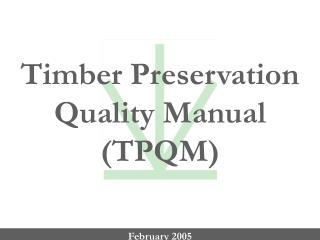 Timber Preservation  Quality Manual  (TPQM)