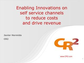Enabling Innovations on  self service channels to reduce costs  and drive revenue