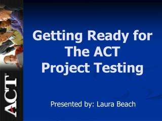Getting Ready for  The ACT Project Testing