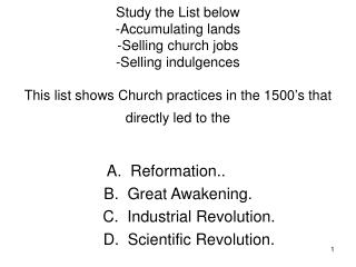 Study the List below -Accumulating lands -Selling church jobs -Selling indulgences  This list shows Church practices in
