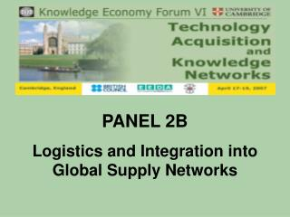 PANEL 2B Logistics and Integration into Global Supply Networks
