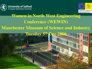 Women in North West Engineering Conference (WEWIN)  Manchester Museum of Science and Industry  Tuesday 5 th  Dec 2006