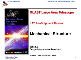 GLAST Large Area Telescope LAT Pre-Shipment Review Mechanical Structure John Ku Design Integration and Analysis Stanford