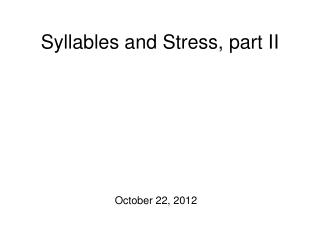 Syllables and Stress, part II