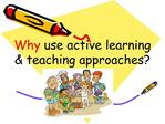 Why use active learning  teaching approaches